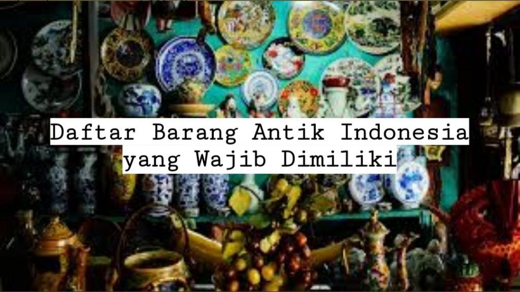 Deretan Barang Antik Indonesia yang Layak Dimiliki